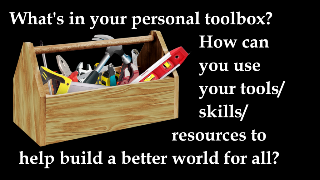 """Black background with wooden toolbox pictured full of various colorful handtools. Printed on blackbackground in white letters: """"What's in your personal toolbox? how can you use your tools/skills/resources to help build a better world for all?"""""""